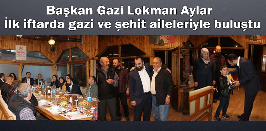 Başkan Lokman Aylar ilk iftarı gazi ve şehit aileleriyle açtı